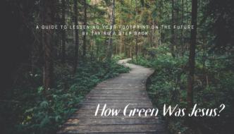 HOW GREEN WAS JESUS?