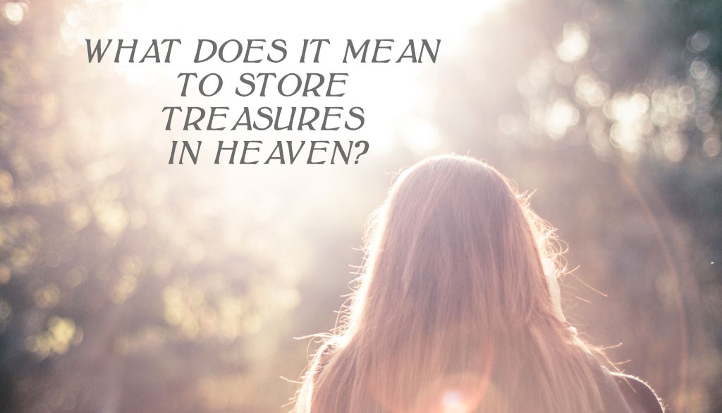 What does it mean to store treasures in heaven new for What does regrets only mean