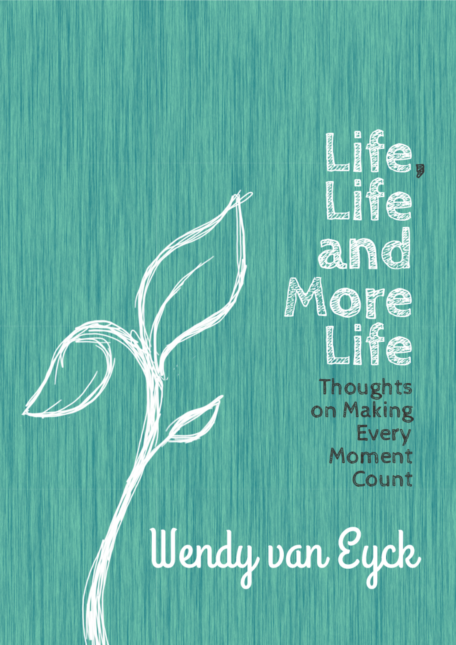 Life, Life and More Life by Wendy van Eyck – a free eBook by one of our writers!