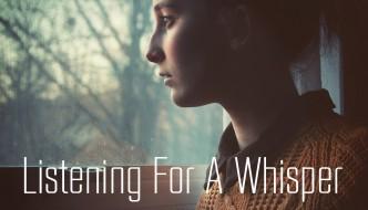 Listening For A Whisper