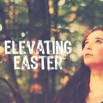 Elevating Easter