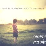 TURNING CONFRONTATION INTO CLOSENESS