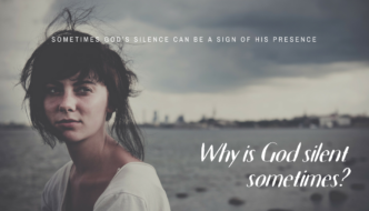 WHY IS GOD SILENT SOMTIMES?