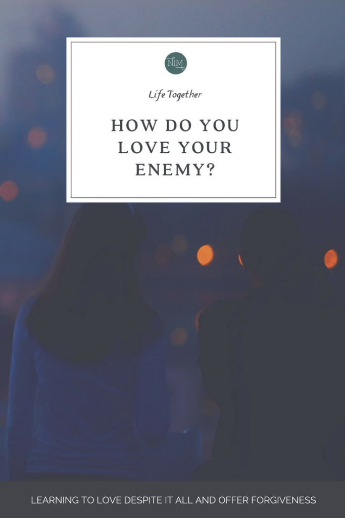 HOW DO YOU LOVE YOUR ENEMY? | New Identity Magazine