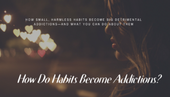 HOW DO HABITS BECOME ADDICTIONS?