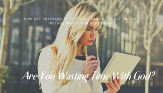 "ARE YOU ""WASTING"" TIME WITH GOD?"