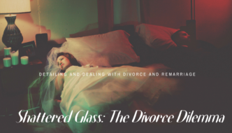 SHATTERED GLASS: THE DIVORCE DILEMMA