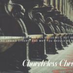 CHURCH-LESS CHRISTIANITY