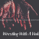 WRESTLING WITH A VIOLENT GOD