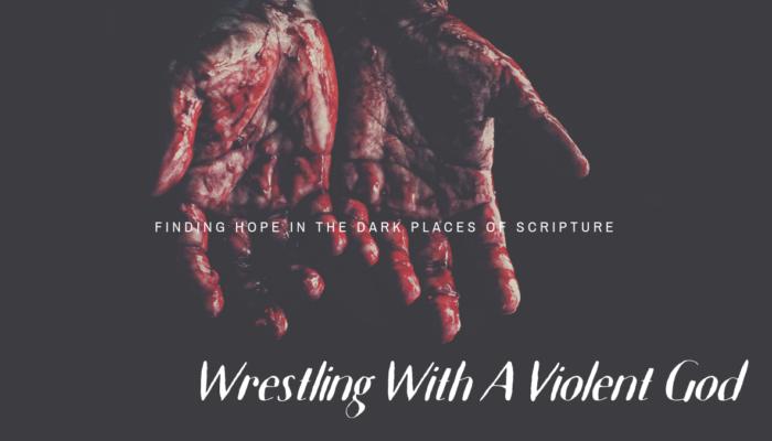 WRESTLING WITH A VIOLENT GOD