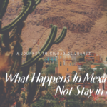 What Happens In Mexico Will Not Stay In Mexico