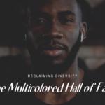 The Multicolored Hall of Faith
