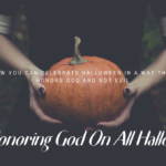 HONORING GOD ON ALL HALLOWS EVE